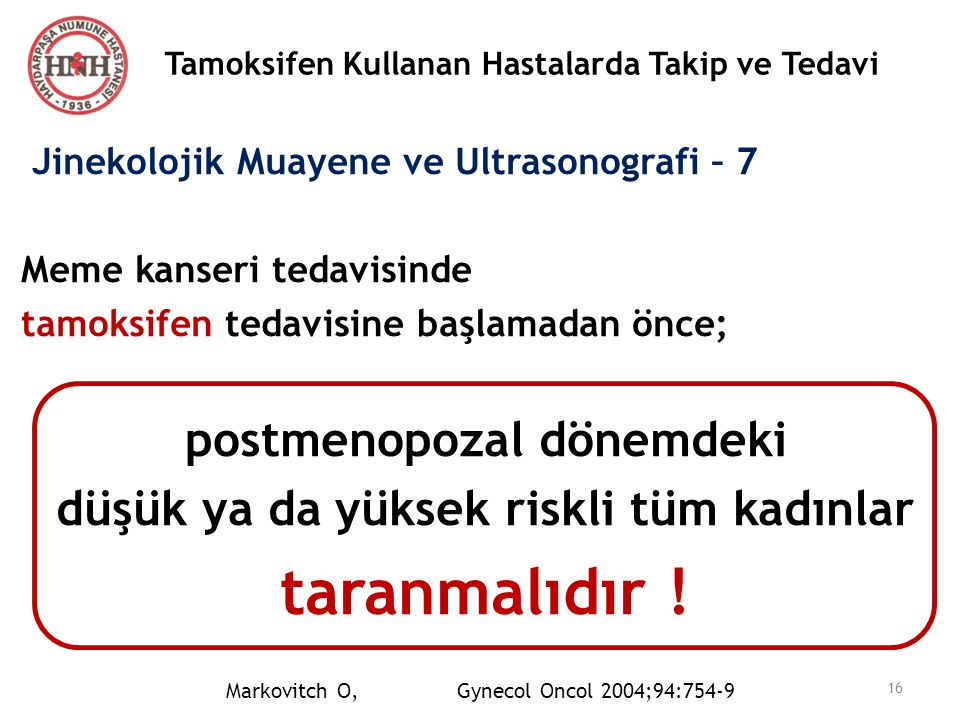 Tamoksifen Kullanan Hastalarda Takip ve Tedavi Jinekolojik Muayene ve Ultrasonografi – 7 Meme kanseri tedavisinde tamoksifen tedavisine başlamadan önc
