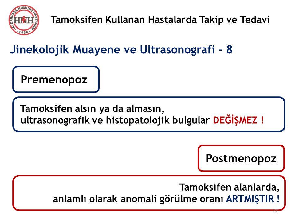 Tamoksifen Kullanan Hastalarda Takip ve Tedavi Jinekolojik Muayene ve Ultrasonografi – 8 Tamoksifen alsın ya da almasın, ultrasonografik ve histopatol