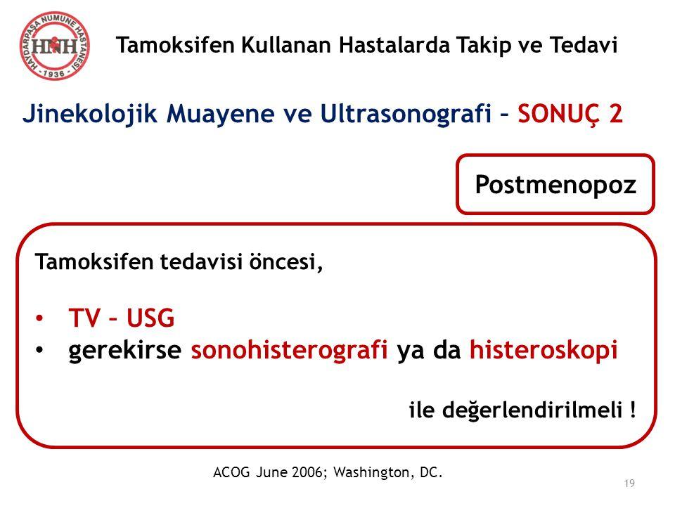 Tamoksifen Kullanan Hastalarda Takip ve Tedavi Postmenopoz Tamoksifen tedavisi öncesi, TV – USG gerekirse sonohisterografi ya da histeroskopi ile değe