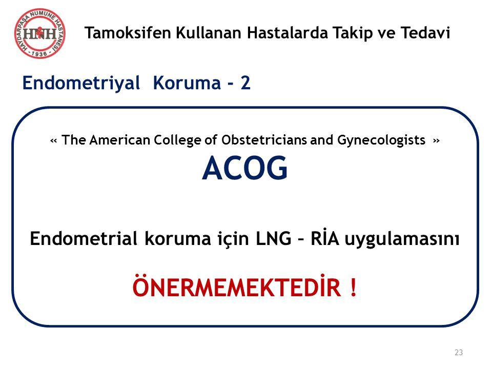 23 Tamoksifen Kullanan Hastalarda Takip ve Tedavi Endometriyal Koruma - 2 « The American College of Obstetricians and Gynecologists » ACOG Endometrial