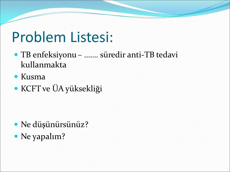 Problem Listesi: TB enfeksiyonu – …….