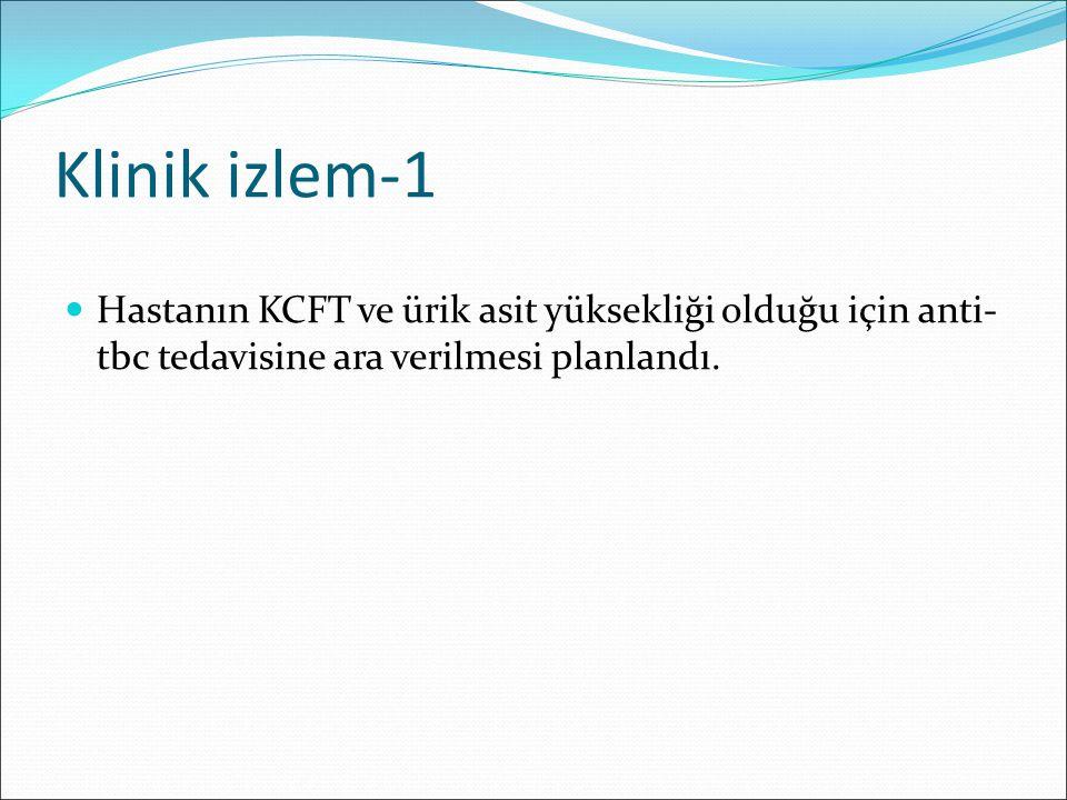 Klinik izlem-1 Hastanın KCFT ve ürik asit yüksekliği olduğu için anti- tbc tedavisine ara verilmesi planlandı.