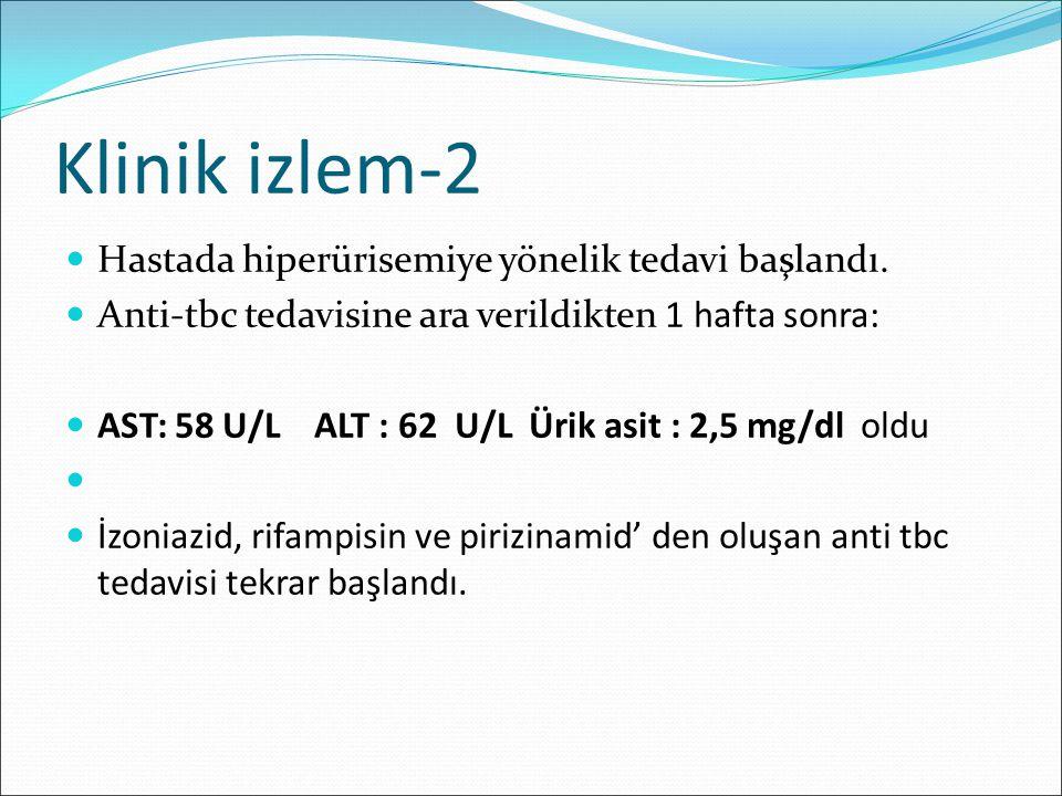 Klinik izlem-2 Hastada hiperürisemiye yönelik tedavi başlandı. Anti-tbc tedavisine ara verildikten 1 hafta sonra: AST: 58 U/L ALT : 62 U/L Ürik asit :