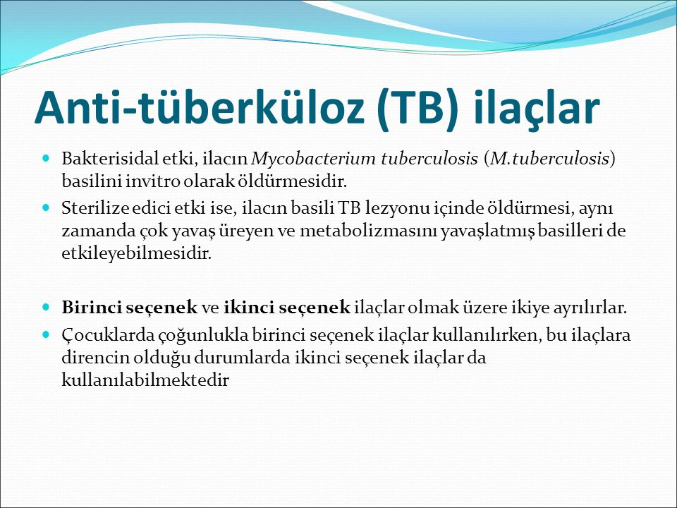 Anti-tüberküloz (TB) ilaçlar Bakterisidal etki, ilacın Mycobacterium tuberculosis (M.tuberculosis) basilini invitro olarak öldürmesidir. Sterilize edi