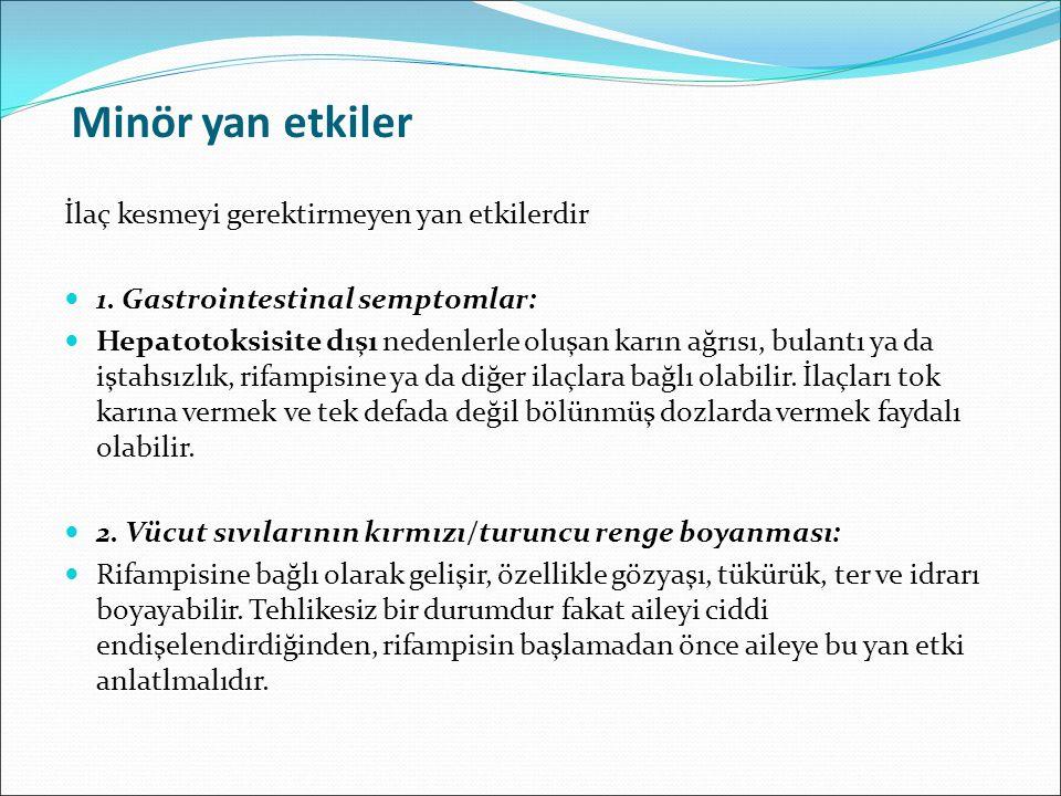 Minör yan etkiler İlaç kesmeyi gerektirmeyen yan etkilerdir 1. Gastrointestinal semptomlar: Hepatotoksisite dışı nedenlerle oluşan karın ağrısı, bulan