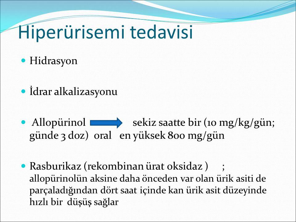 Hiperürisemi tedavisi Hidrasyon İdrar alkalizasyonu Allopürinol sekiz saatte bir (10 mg/kg/gün; günde 3 doz) oral en yüksek 800 mg/gün Rasburikaz (rek