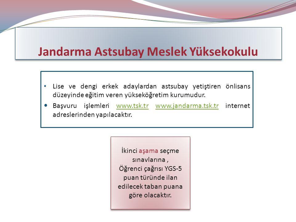 Jandarma Astsubay Meslek Yüksekokulu Lise ve dengi erkek adaylardan astsubay yetiştiren önlisans düzeyinde eğitim veren yükseköğretim kurumudur.