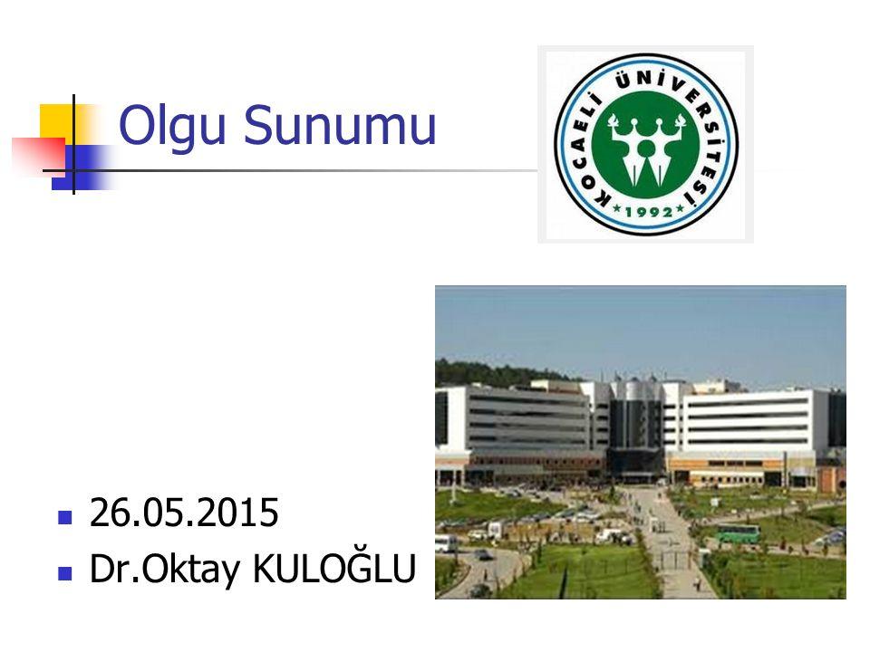 Olgu Sunumu 26.05.2015 Dr.Oktay KULOĞLU