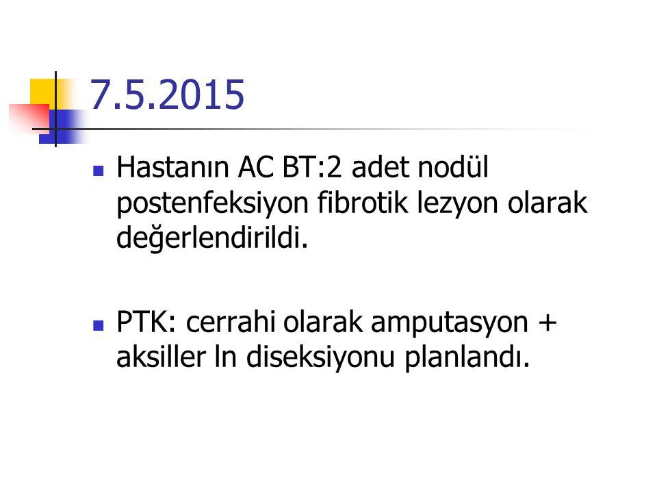 7.5.2015 Hastanın AC BT:2 adet nodül postenfeksiyon fibrotik lezyon olarak değerlendirildi.