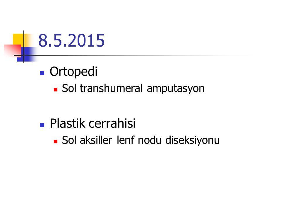 8.5.2015 Ortopedi Sol transhumeral amputasyon Plastik cerrahisi Sol aksiller lenf nodu diseksiyonu