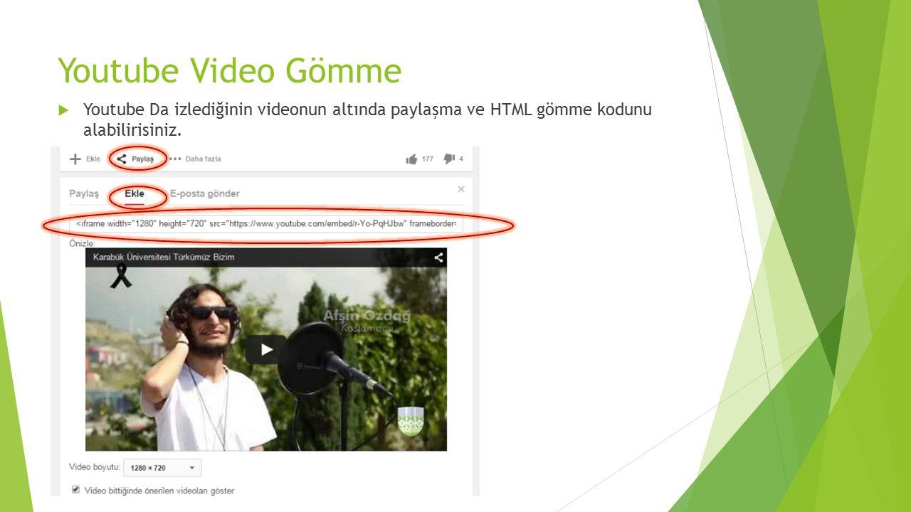 Youtube Video Gömme  Youtube Da izlediğinin videonun altında paylaşma ve HTML gömme kodunu alabilirisiniz.