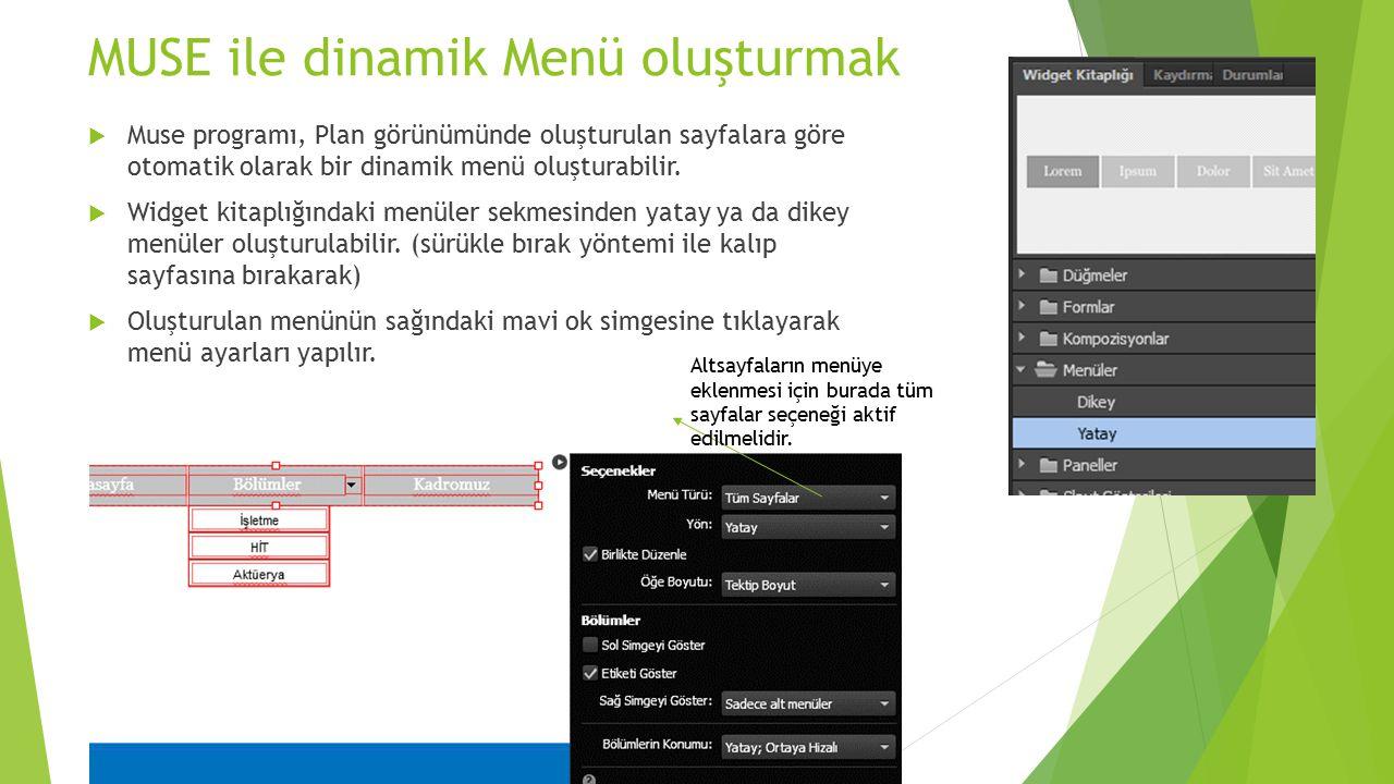 MUSE ile dinamik Menü oluşturmak  Muse programı, Plan görünümünde oluşturulan sayfalara göre otomatik olarak bir dinamik menü oluşturabilir.  Widget