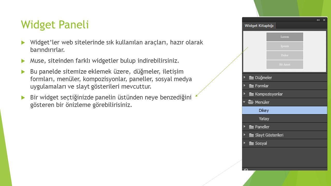 Widget Paneli  Widget'ler web sitelerinde sık kullanılan araçları, hazır olarak barındırırlar.  Muse, siteinden farklı widgetler bulup indirebilirsi