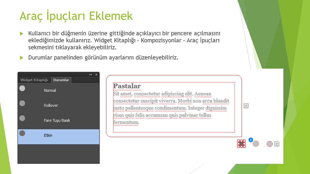 Araç İpuçları Eklemek  Kullanıcı bir düğmenin üzerine gittiğinde açıklayıcı bir pencere açılmasını eklediğimizde kullanırız. Widget Kitaplığı – Kompo