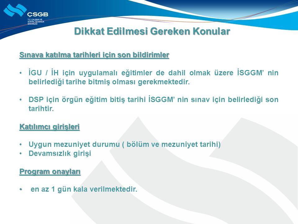 Sınava katılma tarihleri için son bildirimler İGU / İH için uygulamalı eğitimler de dahil olmak üzere İSGGM' nin belirlediği tarihe bitmiş olması gerekmektedir.
