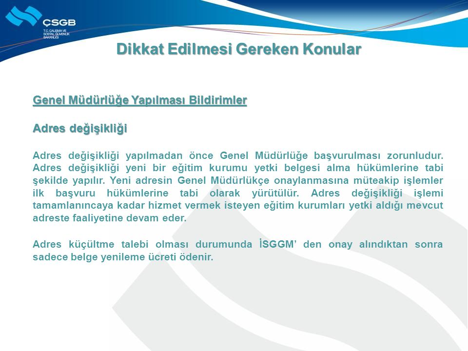 Genel Müdürlüğe Yapılması Bildirimler Adres değişikliği Adres değişikliği yapılmadan önce Genel Müdürlüğe başvurulması zorunludur.