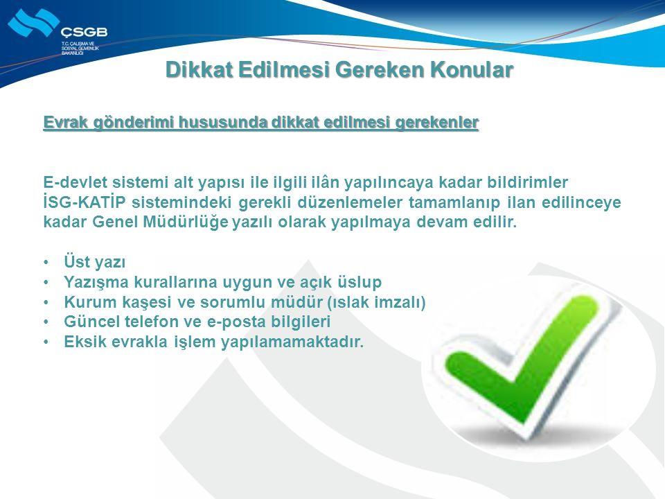 Evrak gönderimi hususunda dikkat edilmesi gerekenler E-devlet sistemi alt yapısı ile ilgili ilân yapılıncaya kadar bildirimler İSG-KATİP sistemindeki