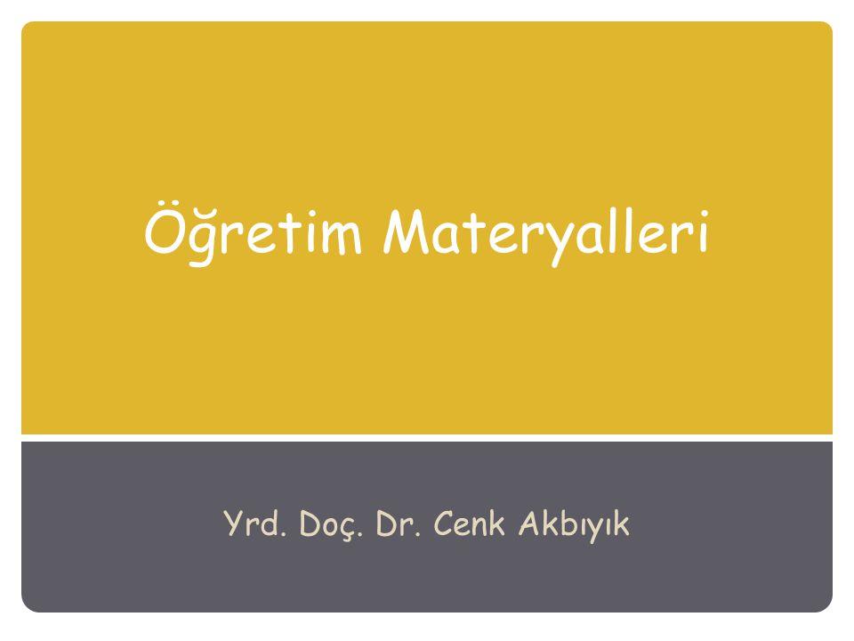 Öğretim Materyalleri Yrd. Doç. Dr. Cenk Akbıyık