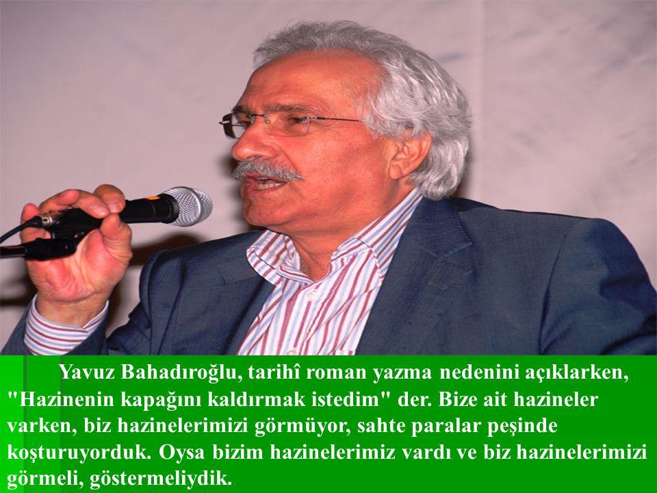 Yavuz Bahadıroğlu, tarihî roman yazma nedenini açıklarken, Hazinenin kapağını kaldırmak istedim der.