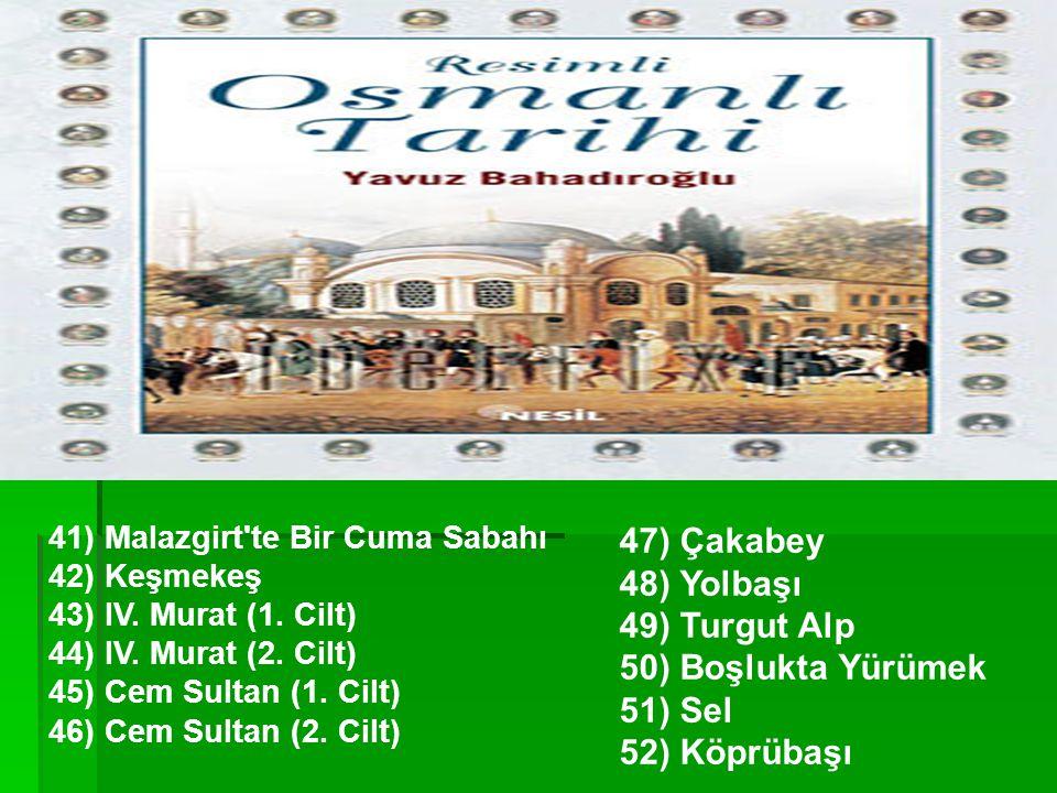 41) Malazgirt'te Bir Cuma Sabahı 42) Keşmekeş 43) IV. Murat (1. Cilt) 44) IV. Murat (2. Cilt) 45) Cem Sultan (1. Cilt) 46) Cem Sultan (2. Cilt) 47) Ça