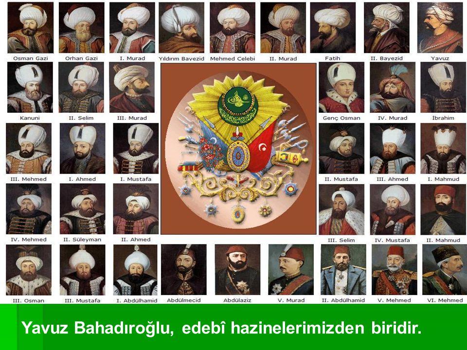 Yavuz Bahadıroğlu, edebî hazinelerimizden biridir.