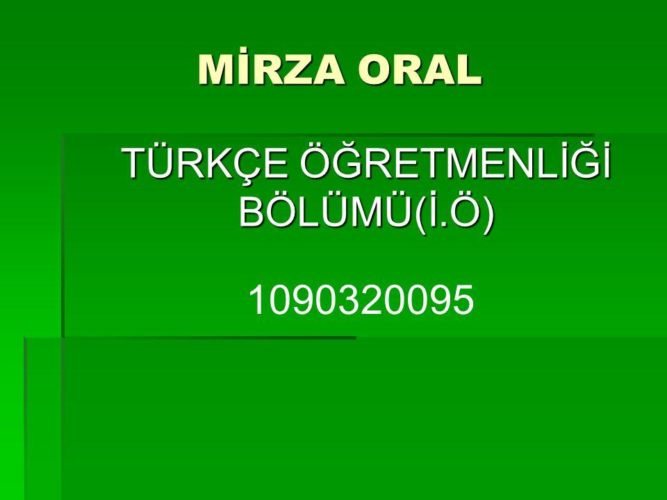 MİRZA ORAL TÜRKÇE ÖĞRETMENLİĞİ BÖLÜMÜ(İ.Ö) 1090320095