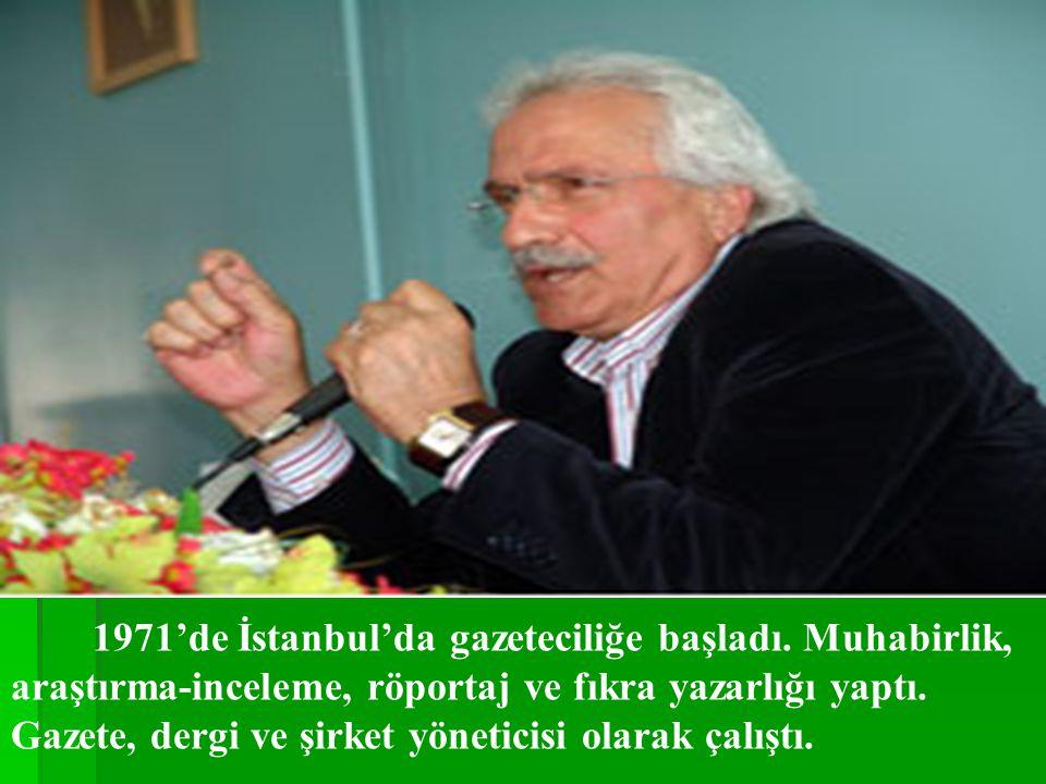 1971'de İstanbul'da gazeteciliğe başladı.