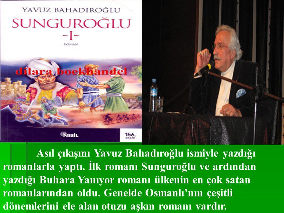 Asıl çıkışını Yavuz Bahadıroğlu ismiyle yazdığı romanlarla yaptı.