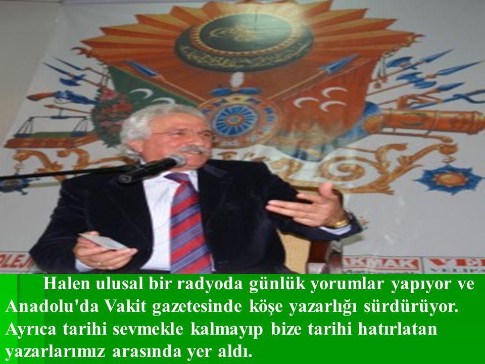 Halen ulusal bir radyoda günlük yorumlar yapıyor ve Anadolu da Vakit gazetesinde köşe yazarlığı sürdürüyor.