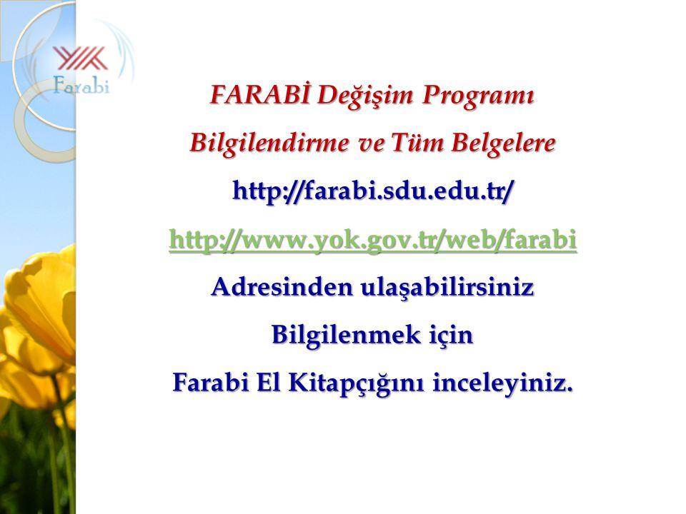 FARABİ Değişim Programı Bilgilendirme ve Tüm Belgelere http://farabi.sdu.edu.tr/ http://www.yok.gov.tr/web/farabi Adresinden ulaşabilirsiniz Bilgilenmek için Farabi El Kitapçığını inceleyiniz.