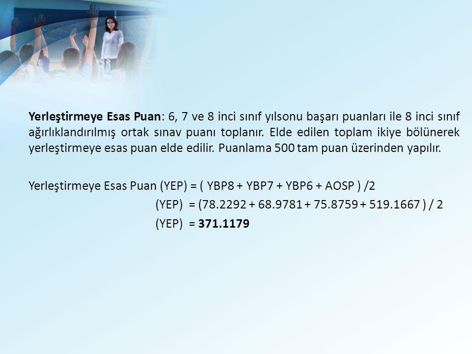 Yerleştirmeye Esas Puan: 6, 7 ve 8 inci sınıf yılsonu başarı puanları ile 8 inci sınıf ağırlıklandırılmış ortak sınav puanı toplanır.