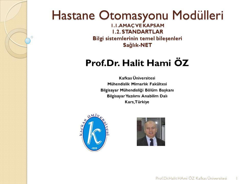 Hastane Otomasyonu Modülleri 1.1. AMAÇ VE KAPSAM 1.2. STANDARTLAR Bilgi sistemlerinin temel bileşenleri Sa ğ lık-NET Prof.Dr. Halit Hami ÖZ Kafkas Üni