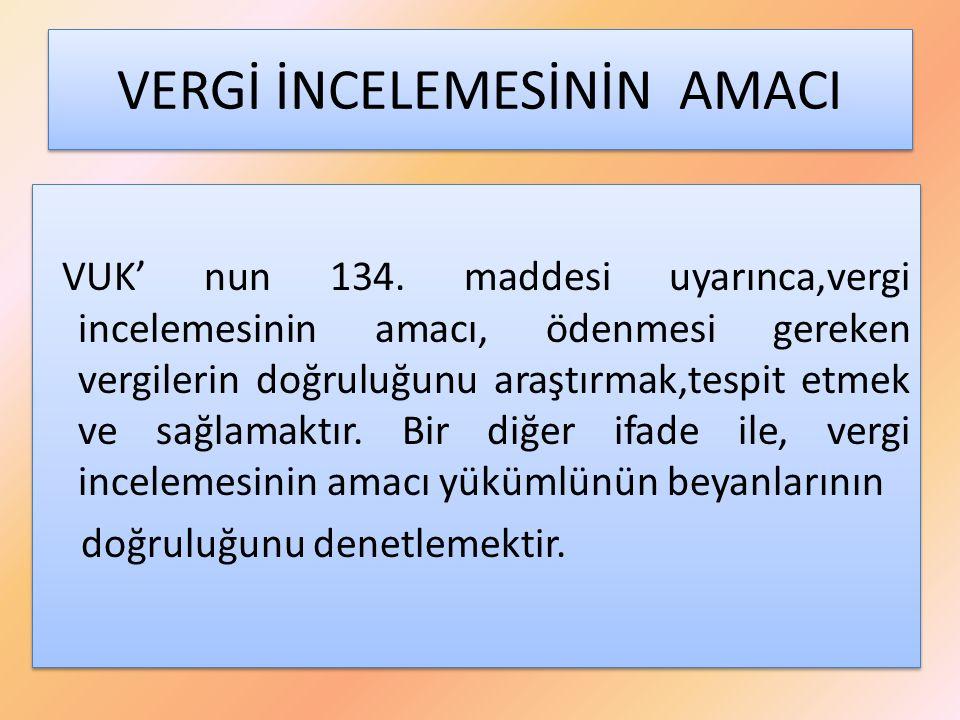 VERGİ İNCELEMESİNİN AMACI VUK' nun 134.
