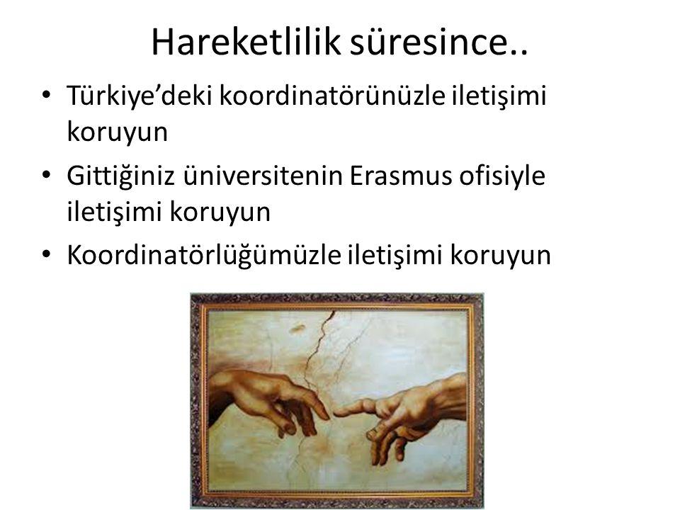Hareketlilik süresince.. Türkiye'deki koordinatörünüzle iletişimi koruyun Gittiğiniz üniversitenin Erasmus ofisiyle iletişimi koruyun Koordinatörlüğüm