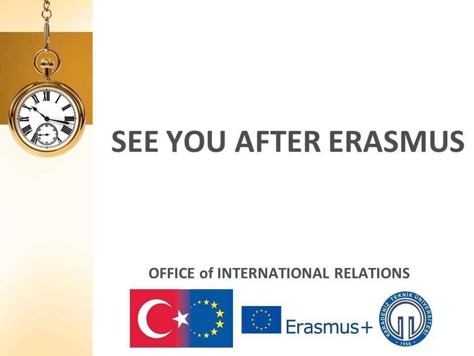 SEE YOU AFTER ERASMUS OFFICE of INTERNATIONAL RELATIONS
