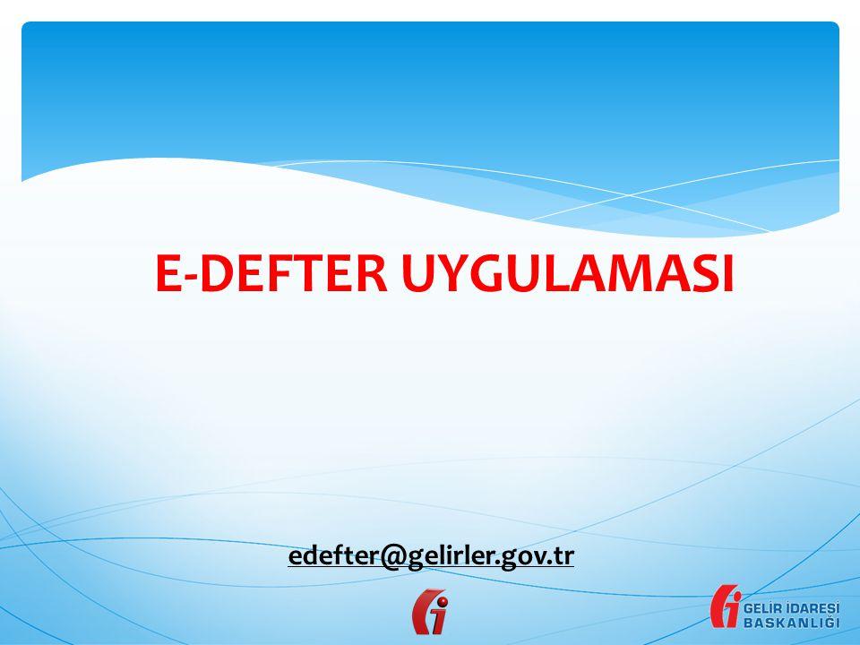 edefter@gelirler.gov.tr E-DEFTER UYGULAMASI