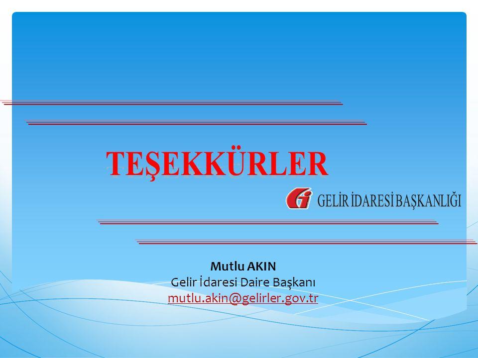 Mutlu AKIN Gelir İdaresi Daire Başkanı mutlu.akin@gelirler.gov.tr