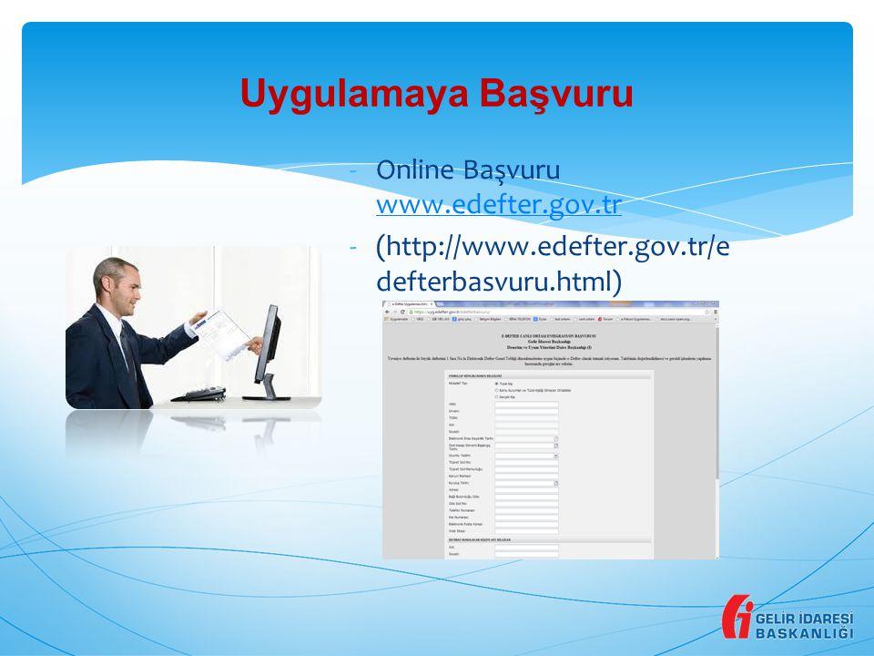 -Online Başvuru www.edefter.gov.tr www.edefter.gov.tr -(http://www.edefter.gov.tr/e defterbasvuru.html) Uygulamaya Başvuru