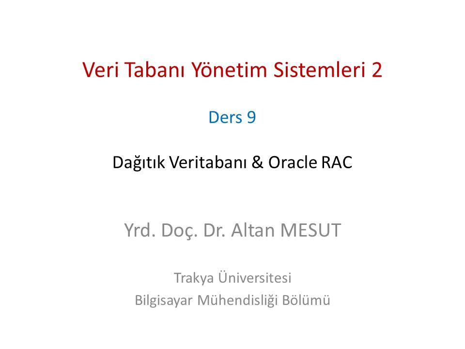 Veri Tabanı Yönetim Sistemleri 2 Ders 9 Dağıtık Veritabanı & Oracle RAC Yrd.