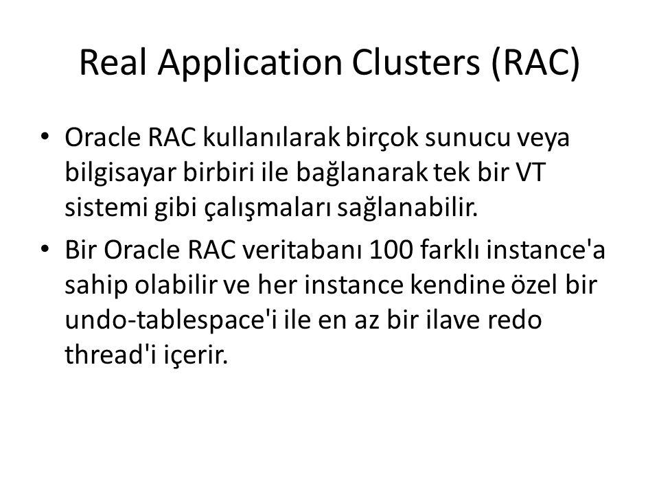 Real Application Clusters (RAC) Oracle RAC kullanılarak birçok sunucu veya bilgisayar birbiri ile bağlanarak tek bir VT sistemi gibi çalışmaları sağlanabilir.