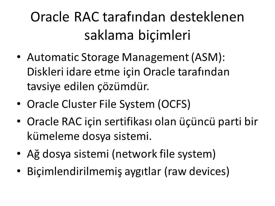 Oracle RAC tarafından desteklenen saklama biçimleri Automatic Storage Management (ASM): Diskleri idare etme için Oracle tarafından tavsiye edilen çözümdür.
