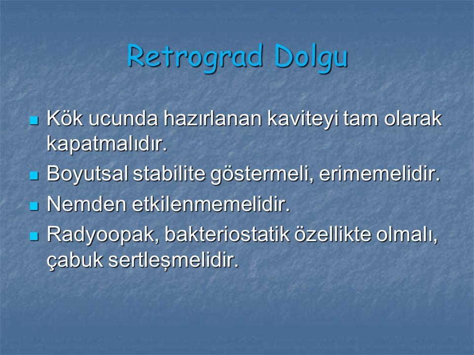 Retrograd Dolgu Kök ucunda hazırlanan kaviteyi tam olarak kapatmalıdır. Kök ucunda hazırlanan kaviteyi tam olarak kapatmalıdır. Boyutsal stabilite gös