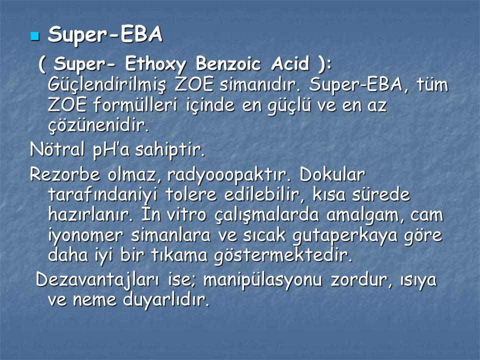 Super-EBA Super-EBA ( Super- Ethoxy Benzoic Acid ): Güçlendirilmiş ZOE simanıdır. Super-EBA, tüm ZOE formülleri içinde en güçlü ve en az çözünenidir.