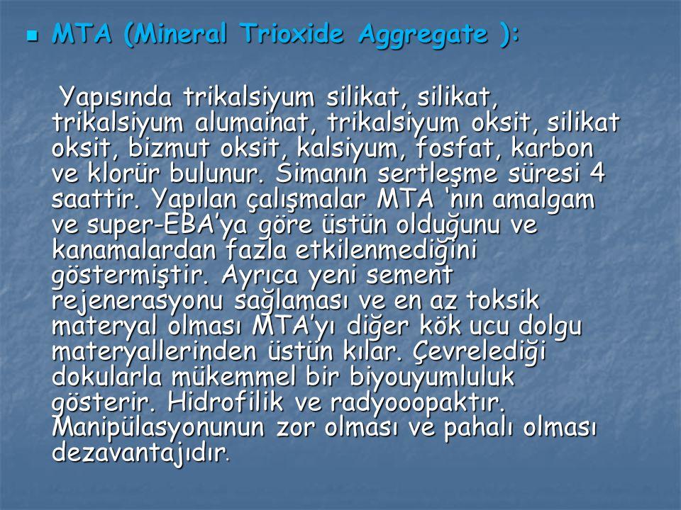 MTA (Mineral Trioxide Aggregate ): MTA (Mineral Trioxide Aggregate ): Yapısında trikalsiyum silikat, silikat, trikalsiyum alumainat, trikalsiyum oksit