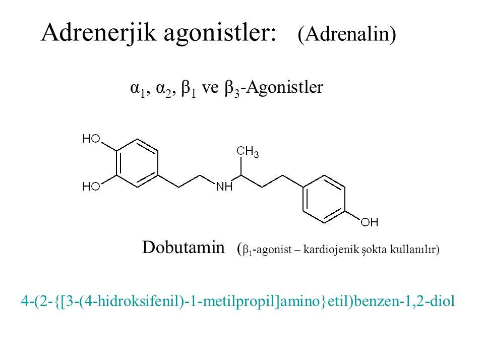 Adrenerjik agonistler: (Adrenalin) α 1, α 2, β 1 ve β 3 -Agonistler Dobutamin ( β 1 -agonist – kardiojenik şokta kullanılır) 4-(2-{[3-(4-hidroksifenil