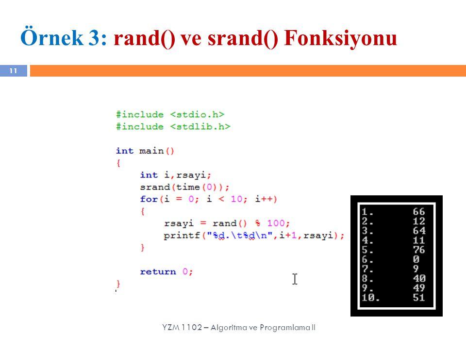 11 Örnek 3: rand() ve srand() Fonksiyonu YZM 1102 – Algoritma ve Programlama II