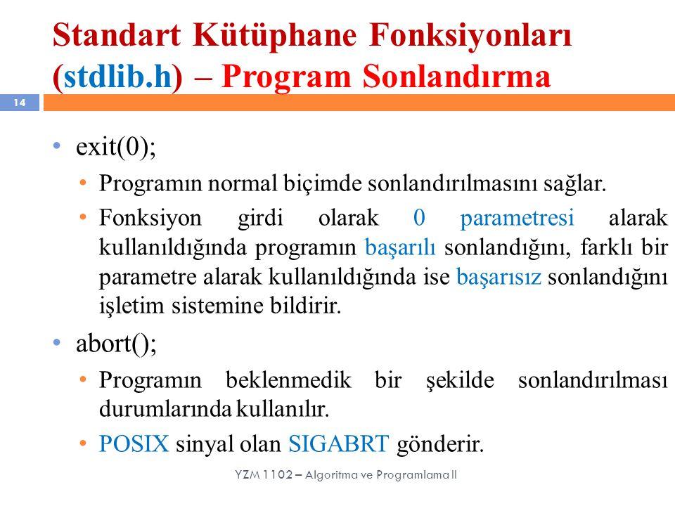 Standart Kütüphane Fonksiyonları (stdlib.h) – Program Sonlandırma 14 exit(0); Programın normal biçimde sonlandırılmasını sağlar.