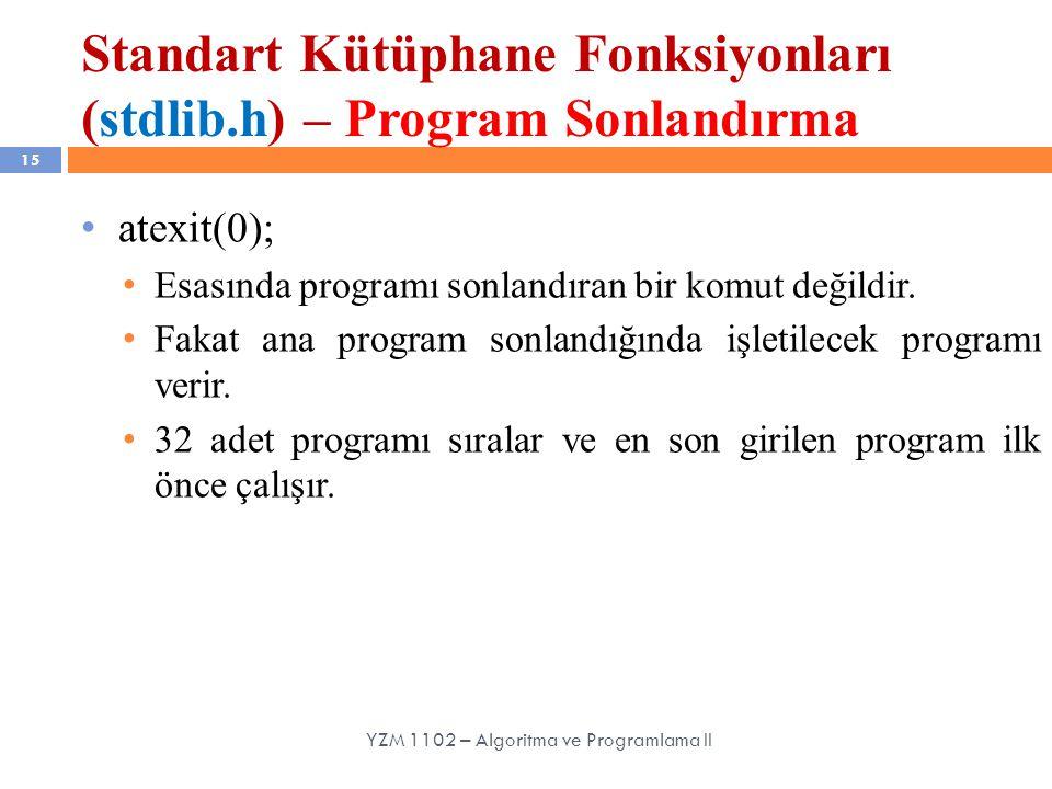 Standart Kütüphane Fonksiyonları (stdlib.h) – Program Sonlandırma 15 atexit(0); Esasında programı sonlandıran bir komut değildir.