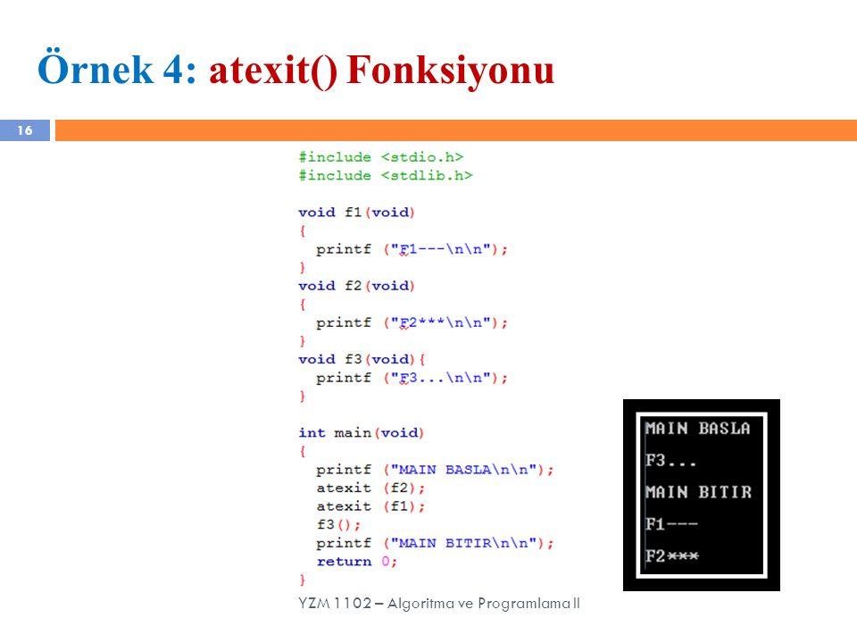 16 Örnek 4: atexit() Fonksiyonu YZM 1102 – Algoritma ve Programlama II