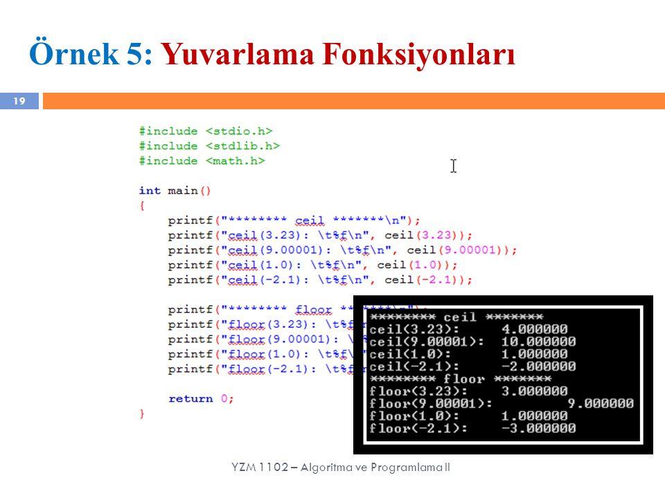 19 Örnek 5: Yuvarlama Fonksiyonları YZM 1102 – Algoritma ve Programlama II